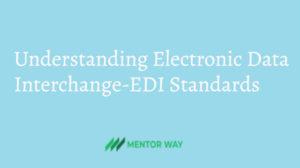 Understanding Electronic Data Interchange-EDI Standards
