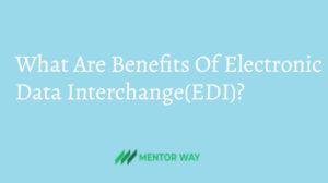 What Are Benefits Of Electronic Data Interchange(EDI)?