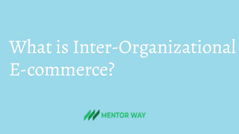 What is Inter-Organizational E-commerce?