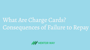 What Are Charge Cards? Consequences of Failure to Repay