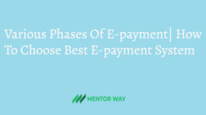 Various Phases Of E-payment| How To Choose Best E-payment System
