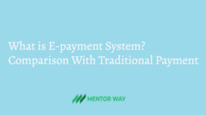 What is E-payment System?Comparison With Traditional Payment
