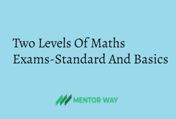 Two Levels Of Maths Exams-Standard And Basics