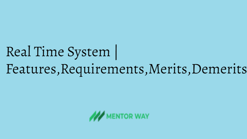 Real Time System | Features,Requirements,Merits,Demerits