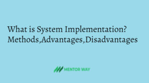 What is System Implementation? Methods,Advantages,Disadvantages