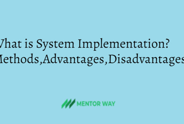 What is System Implementation? Methods,Advantages,Disadvantages