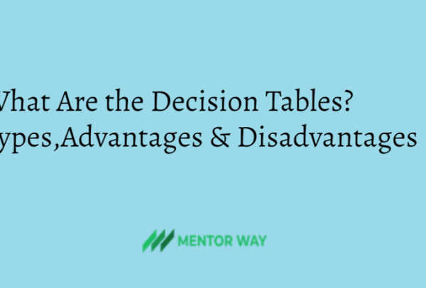What Are the Decision Tables? Types,Advantages & Disadvantages