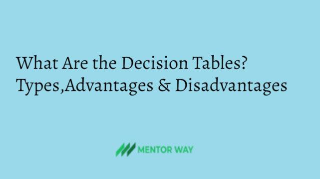 What Are the Decision Tables? Types,Advantages & Disadvantages