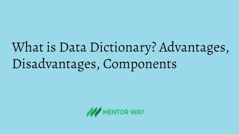 What is Data Dictionary? Advantages, Disadvantages, Components