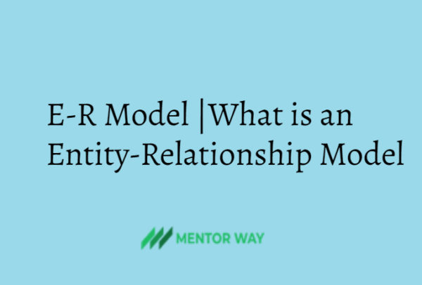 E-R Model |What is an Entity-Relationship Model