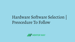 Hardware Software Selection | Preocedure To Follow