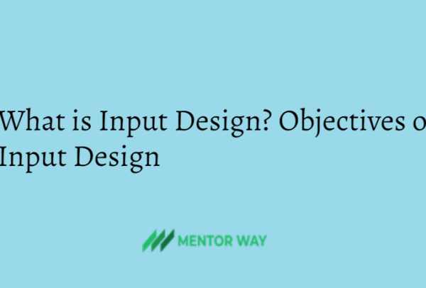 What is Input Design? Objectives of Input Design