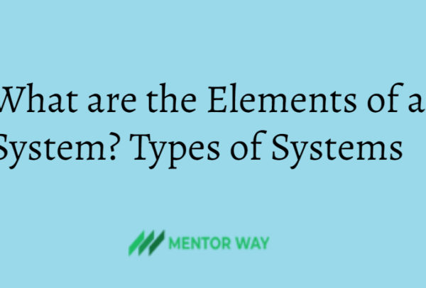 What are the Elements of a System? Types of Systems