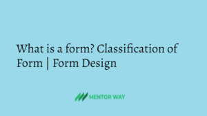 What is a form? Classification of Form | Form Design
