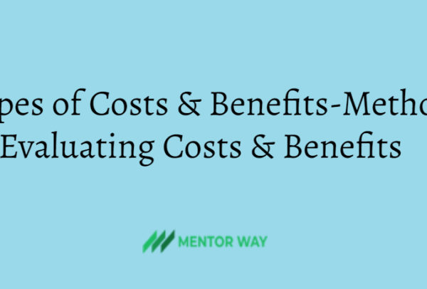 Types of Costs & Benefits-Methods of Evaluating Costs & Benefits