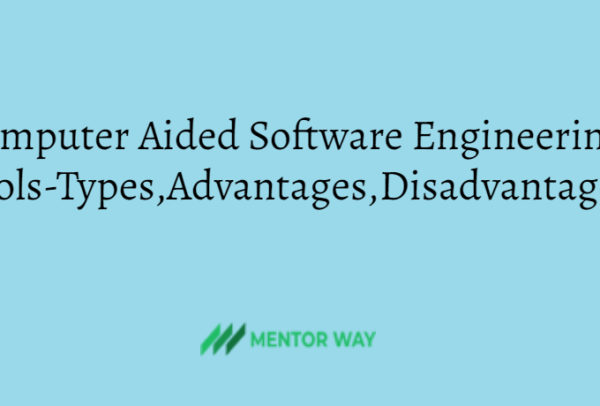 Computer Aided Software Engineering Tools-Types,Advantages,Disad.