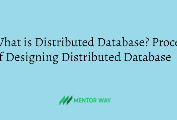 What is Distributed Database? Process of Designing Distributed Database