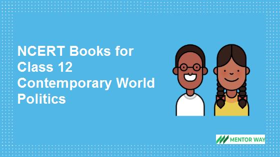 NCERT Books for Class 12 Contemporary World Politics PDF Download