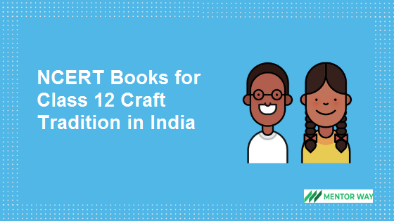 NCERT Books for Class 12 Craft Tradition in India PDF Download