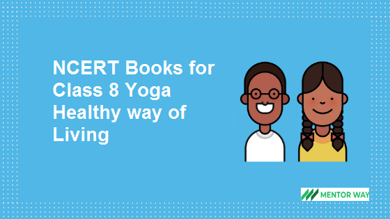 NCERT Books for Class 8 Yoga Healthy way of Living PDF Download