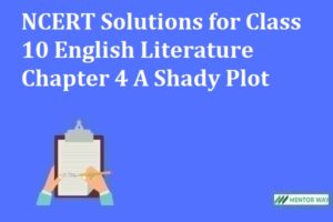 NCERT Solutions for Class 10 English Literature Chapter 4 A Shady Plot