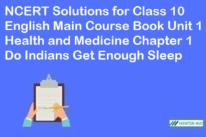 NCERT Solutions for Class 10 English Main Course Book Unit 1 Health and Medicine Chapter 1 Do Indians Get Enough Sleep ?