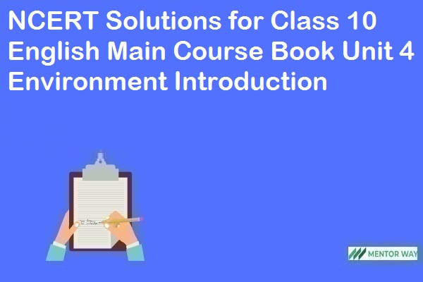 NCERT Solutions for Class 10 English Main Course Book Unit 4 Environment Introduction