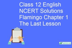 Class 12 English NCERT Solutions Flamingo Chapter 1 The Last Lesson