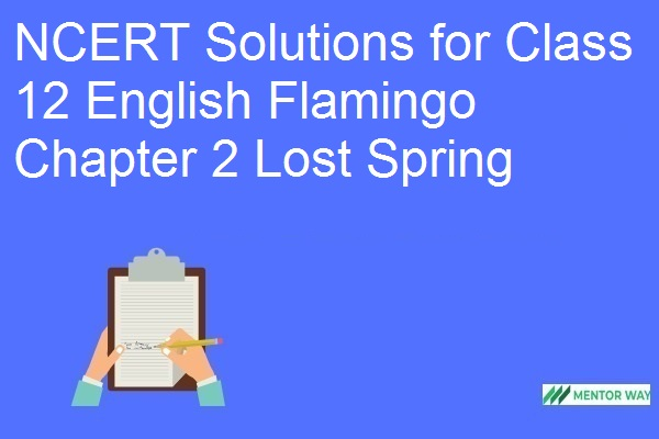 NCERT Solutions for Class 12 English Flamingo Chapter 2 Lost Spring