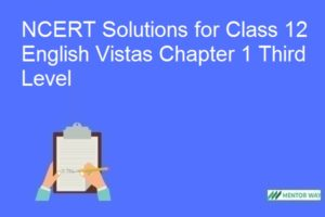 NCERT Solutions for Class 12 English Vistas Chapter 1 Third Level
