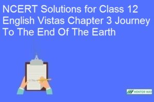 NCERT Solutions for Class 12 English Vistas Chapter 3 Journey To The End Of The Earth