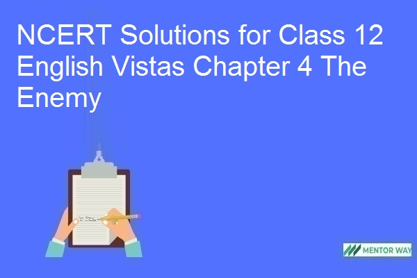 NCERT Solutions for Class 12 English Vistas Chapter 4 The Enemy