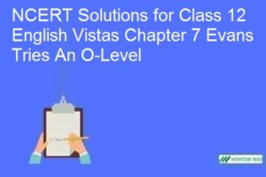 NCERT Solutions for Class 12 English Vistas Chapter 7 Evans Tries An O-Level
