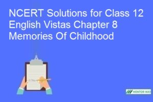 NCERT Solutions for Class 12 English Vistas Chapter 8 Memories Of Childhood