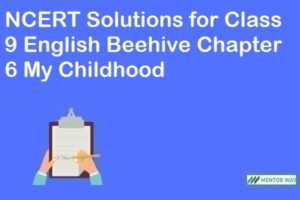 NCERT Solutions for Class 9 English Beehive Chapter 6 My Childhood