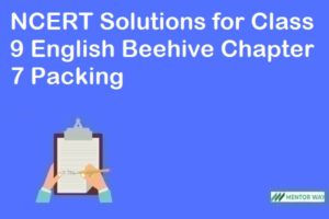 NCERT Solutions for Class 9 English Beehive Chapter 7 Packing