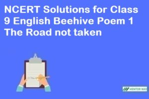 NCERT Solutions for Class 9 English Beehive Poem 1 The Road not taken