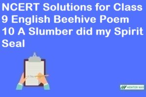 NCERT Solutions for Class 9 English Beehive Poem 10 A Slumber did my Spirit Seal