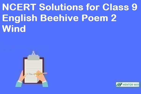 NCERT Solutions for Class 9 English Beehive Poem 2 Wind