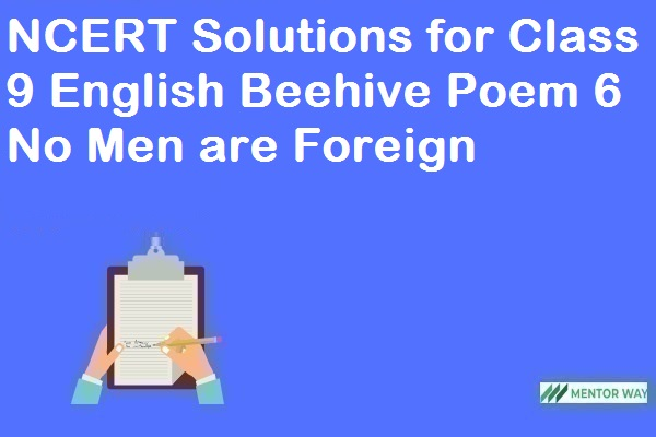 NCERT Solutions for Class 9 English Beehive Poem 6 No Men are Foreign