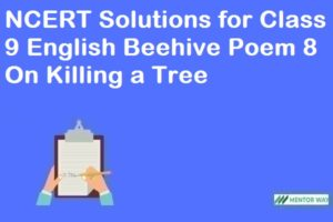 NCERT Solutions for Class 9 English Beehive Poem 8 On Killing a Tree