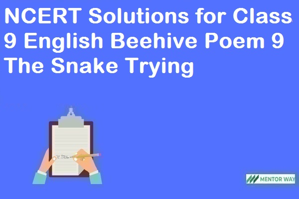 NCERT Solutions for Class 9 English Beehive Poem 9 The Snake Trying