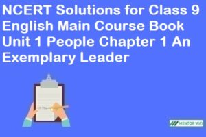 NCERT Solutions for Class 9 English Main Course Book Unit 1 People Chapter 1 An Exemplary Leader