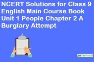 NCERT Solutions for Class 9 English Main Course Book Unit 1 People Chapter 2 A Burglary Attempt