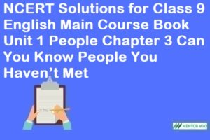 NCERT Solutions for Class 9 English Main Course Book Unit 1 People Chapter 3 Can You Know People You Haven't Met