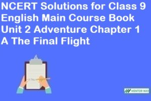 NCERT Solutions for Class 9 English Main Course Book Unit 2 Adventure Chapter 1 A The Final Flight