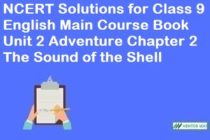 NCERT Solutions for Class 9 English Main Course Book Unit 2 Adventure Chapter 2 The Sound of the Shell