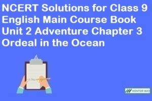 NCERT Solutions for Class 9 English Main Course Book Unit 2 Adventure Chapter 3 Ordeal in the Ocean