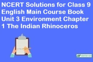 NCERT Solutions for Class 9 English Main Course Book Unit 3 Environment Chapter 1 The Indian Rhinoceros