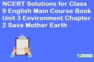 NCERT Solutions for Class 9 English Main Course Book Unit 3 Environment Chapter 2 Save Mother Earth